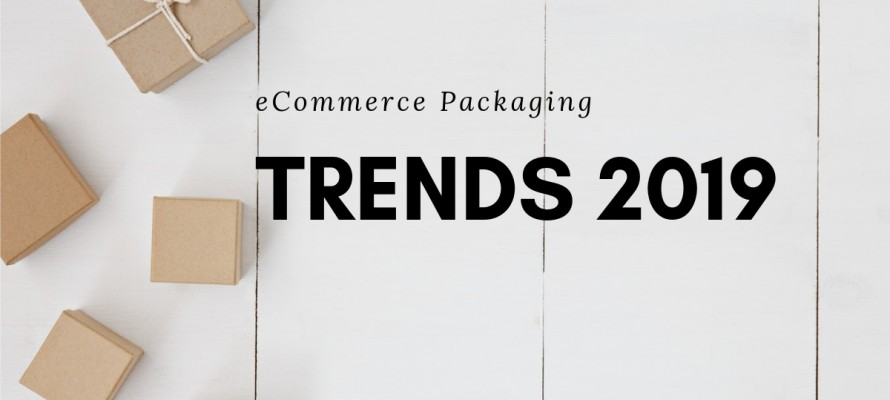 Ecommerce Packaging trends for 2019