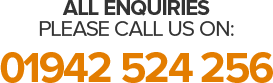 ALL ENQUIRIES - PLEASE CALL US ON: 01942 524 256